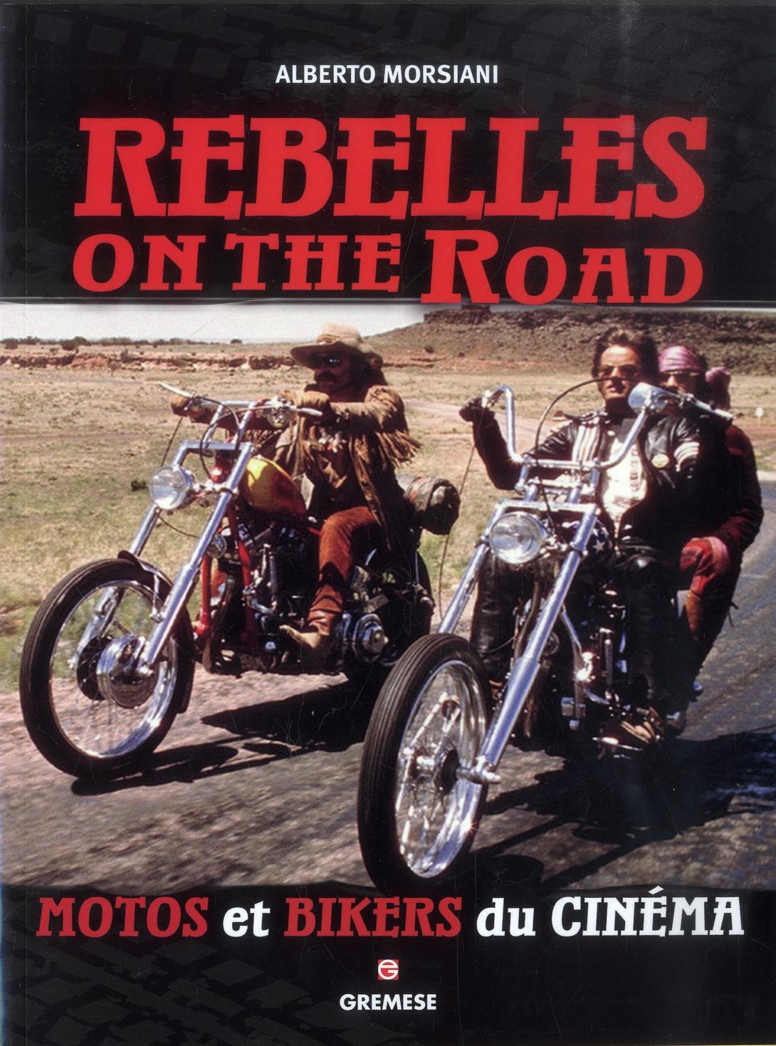 REBELLES ON THE ROAD. MOTOS ET BIKERS DU CINEMA.