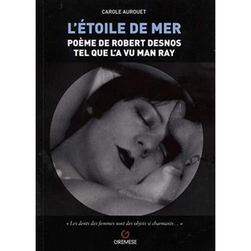 L ETOILE DE MER - POEME DE ROBERT DESNOS TEL QUE L A VU MAN RAY