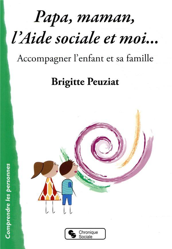PAPA, MAMAN, L'AIDE SOCIALE ET MOI... - ACCOMPAGNER L'ENFANT ET SA FAMILLE