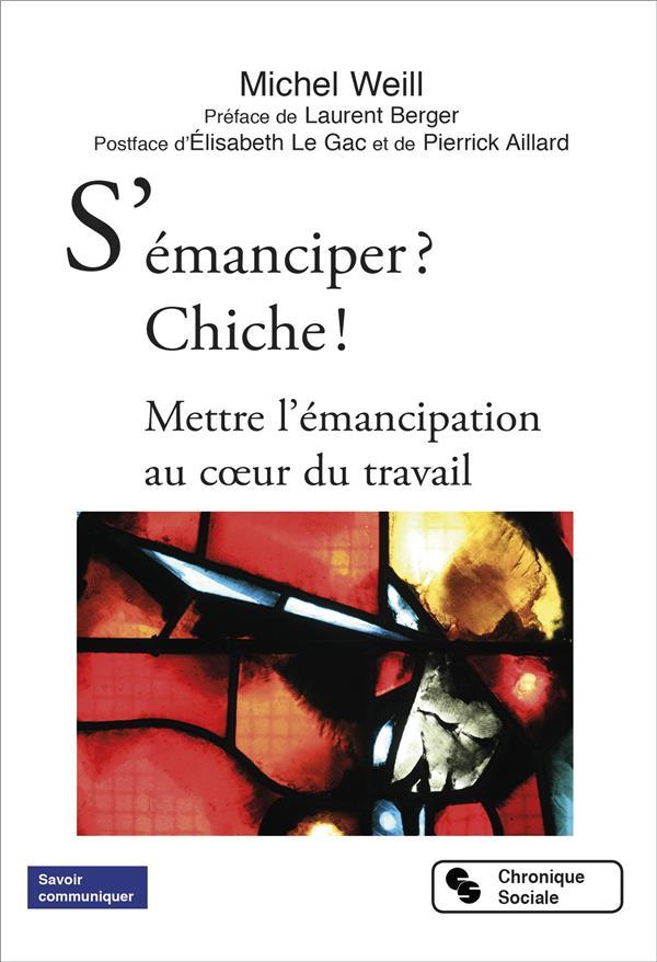 S'EMANCIPER ? CHICHE ! - METTRE L'EMANCIPATION AU COEUR DU TRAVAIL