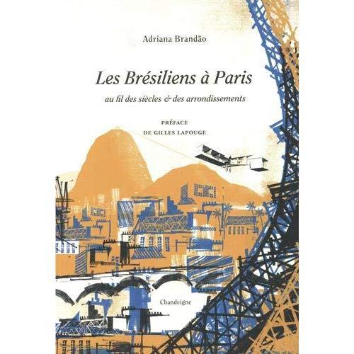 LES BRESILIENS A PARIS AU FIL DES SIECLES ET DES ARRONDISSEMENTS