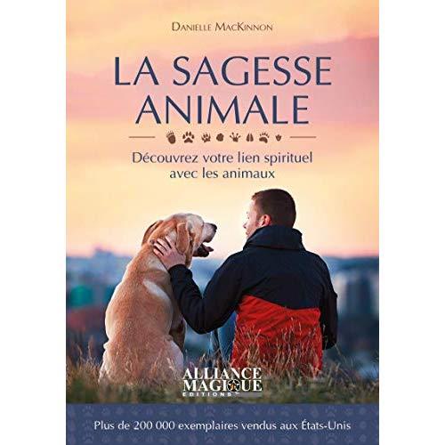 LA SAGESSE ANIMALE - DECOUVREZ VOTRE LIEN SPIRITUEL AVEC LES ANIMAUX