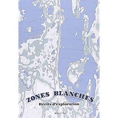 ZONES BLANCHES - RECITS D'EXPLORATION