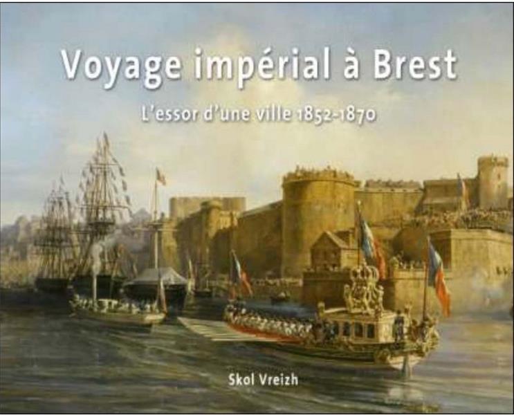 VOYAGE DE NAPOLEON III A BREST - L'ESSOR D'UNE VILLE 1852-1870