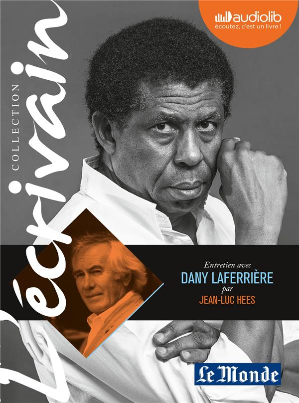 L'ECRIVAIN - DANY LAFERRIERE - ENTRETIEN INEDIT PAR JEAN-LUC HEES - LIVRE AUDIO 1CD AUDIO