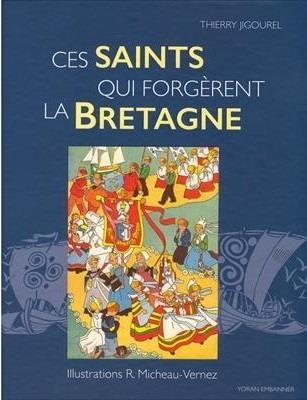 CES SAINTS QUI FORGERENT LA BRETAGNE