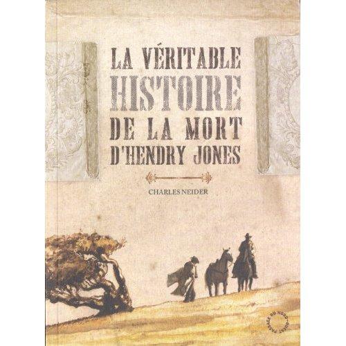VERITABLE HISTOIRE DE LA MORT D'HENDRY JONES (LA)
