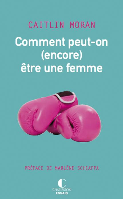 COMMENT PEUT-ON (ENCORE) ETRE UNE FEMME ?