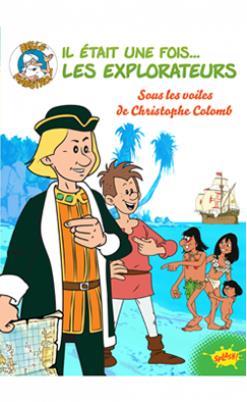 IL ETAIT UNE FOIS LES EXPLORATEURS - TOME 1 SOUS LES VOILES DE CHRISTOPHE COLOMB - VOL01