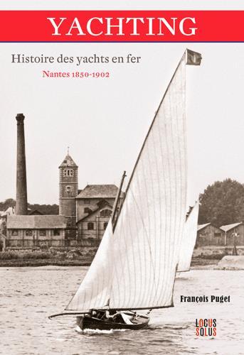 YACHTING. HISTOIRE DES YACHTS EN FER. NANTES 1850-