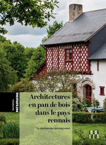 ARCHITECTURES EN PAN DE BOIS DANS LE PAYS RENNAIS