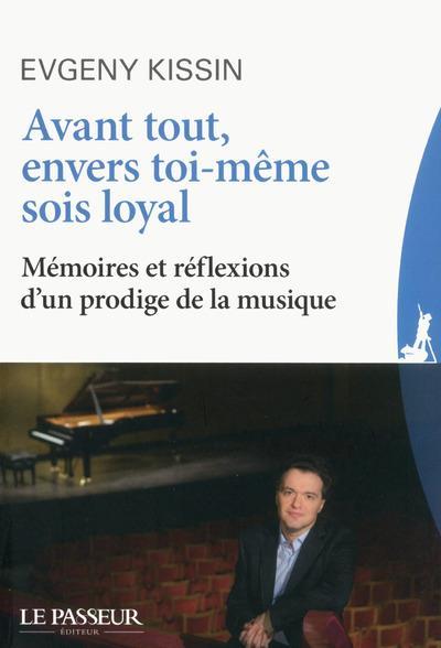 AVANT TOUT, ENVERS TOI-MEME SOIS LOYAL - MEMOIRES ET REFLEXIONS D'UN PRODIGE DE LA MUSIQUE