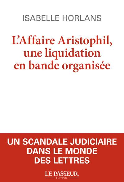 L'AFFAIRE ARISTOPHIL : LIQUIDATION EN BANDE ORGANISEE