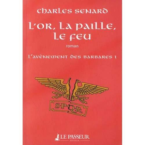 L'AVENEMENT DES BARBARES - TOME 1 L'OR, LA PAILLE, LE FEU