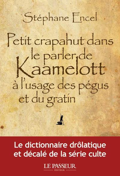 PETIT CRAPAHUT DANS LE PARLER DE KAAMELOTT A L'USAGE DES PEGUS ET DU GRATIN