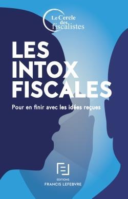 INTOX FISCALES - POUR EN FINIR AVEC LES IDEES RECUES