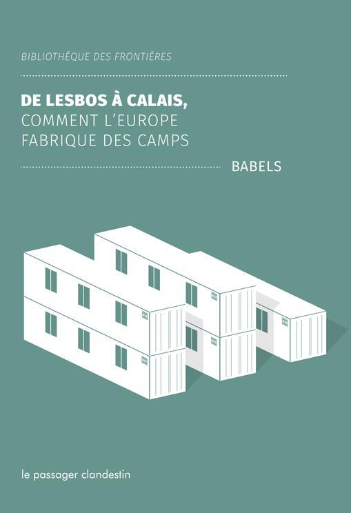DE LESBOS A CALAIS: COMMENT L'EUROPE FABRIQUE DES CAMPS