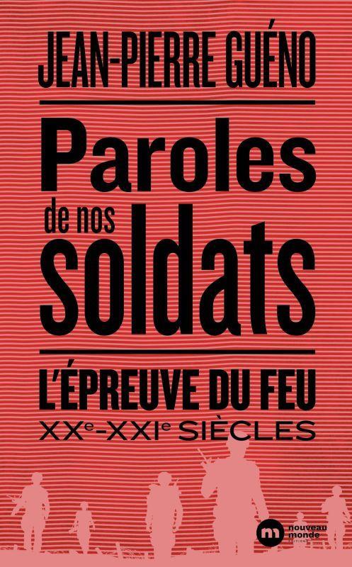 PAROLES DE NOS SOLDATS - L'EPREUVE DU FEU XXE XXIE SIECLE