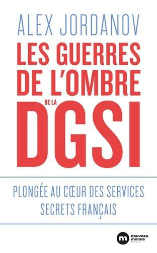 LES GUERRES DE L'OMBRE DE LA DGSI - PLONGEE AU COEUR DES SERVICES SECRETS FRANCAIS