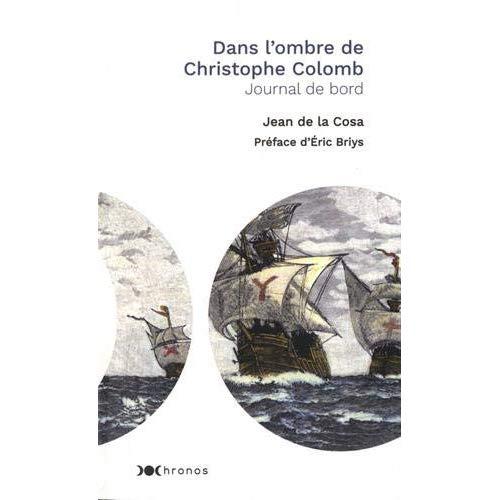 DANS L'OMBRE DE CHRISTOPHE COLOMB - JOURNAL DE BORD DU CAPITAINE JEAN DE LA COSA