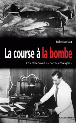 LA COURSE A LA BOMBE - COMMENT LES SCIENTIFIQUES FRANCAIS ONT EMPECHE HITLER D'AVOIR LA BOMBE