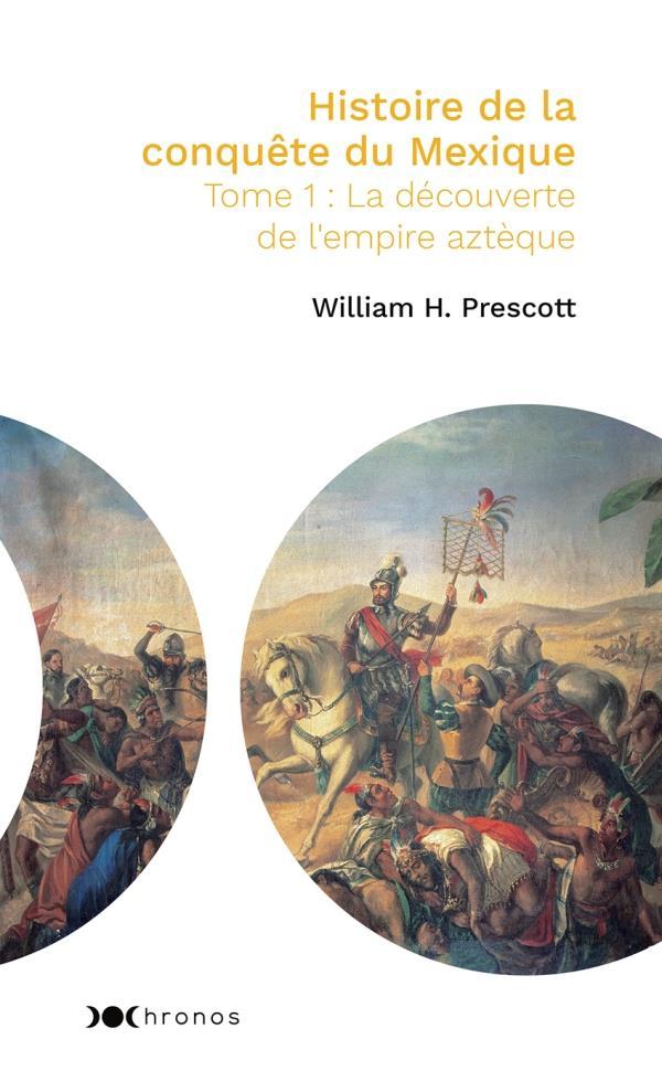 HISTOIRE DE LA CONQUETE DU MEXIQUE - TOME 1 - LA CONQUETE DE L'EMPIRE AZTEQUE