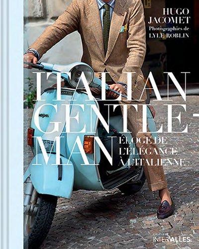 ITALIAN GENTLEMAN - ELOGE DE L'ELEGANCE A L'ITALIENNE