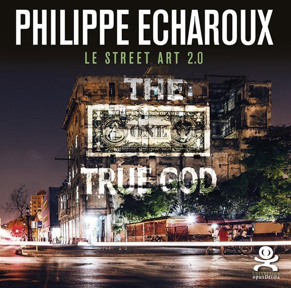 OPUS PHILIPPE ECHAROUX - STREET ART 2.0