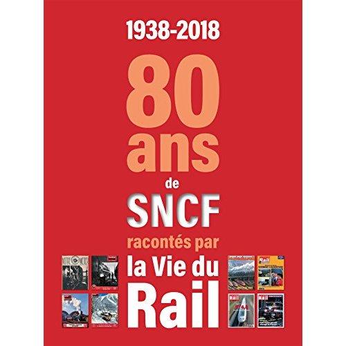 1938-2018 80 ANS DE LA SNCF RACONTES PAR LA VIE DU RAIL