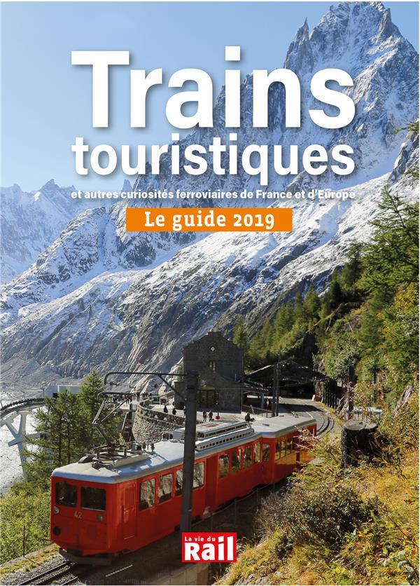 GUIDE 2019 DES TRAINS TOURISTIQUES ET AUTRES CURIOSITES FERROVIAIRES DE FRANCE ET D'EUROPE