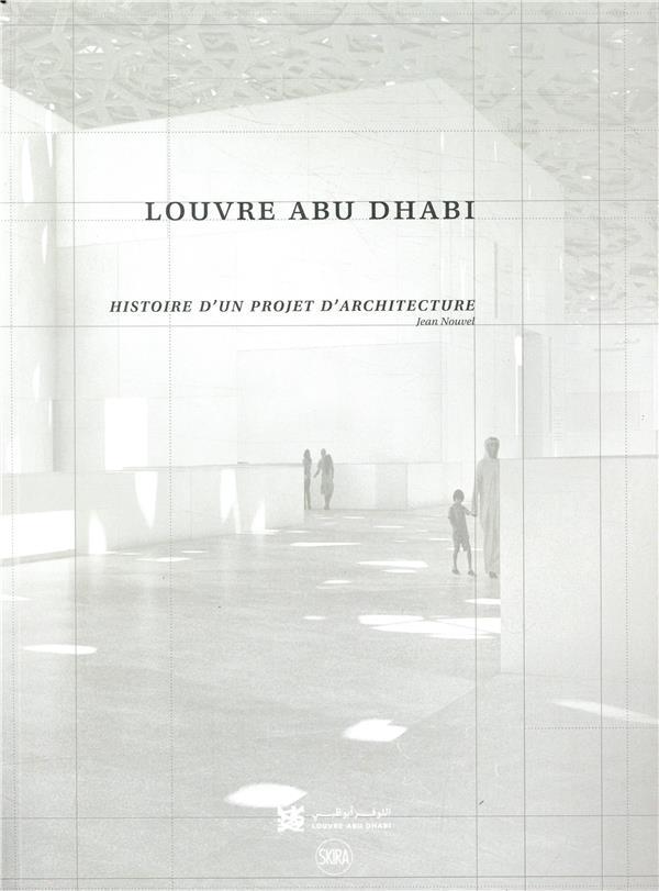 LOUVRE ABU DHABI - HISTOIRE D'UN PROJET D'ARCHITECTURE