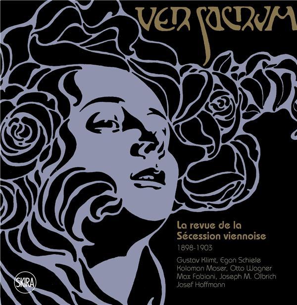 VER SACRUM. LA REVUE DE LA SECESSION VIENNOISE 1898-1903 - KLIMT GUSTAV/SCHIELE EGON/MOSER KOLOMAN/W