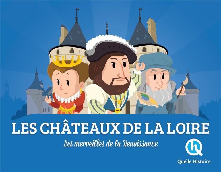 LES CHATEAUX DE LA LOIRE - LES MERVEILLES DE LA RENAISSANCE