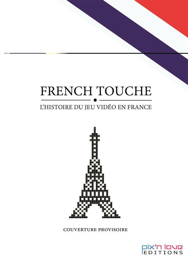 FRENCH TOUCHE - L'HISTOIRE DU JEU VIDEO EN FRANCE - VOLUME 1