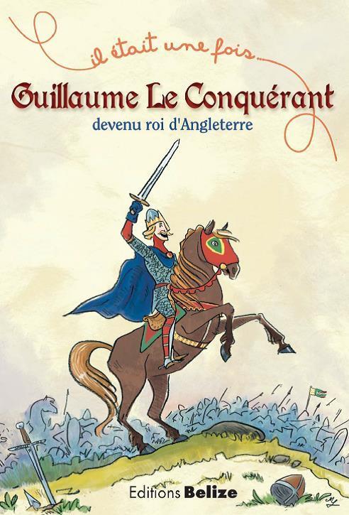 GUILLAUME LE CONQUERANT DEVENU ROI D'ANGLETERRE
