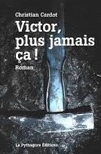 VICTOR, PLUS JAMAIS CA !