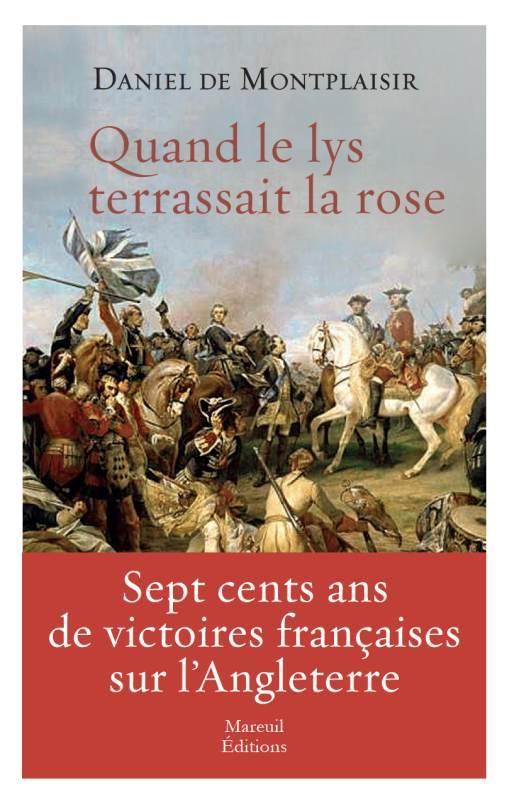 QUAND LE LYS TERRASSAIT LA ROSE - LES VICTOIRES FRANCAISES SUR L'ANGLETERRE
