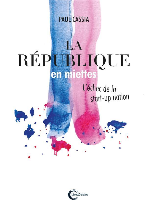 LA REPUBLIQUE EN MIETTES - L'ECHEC DE LA START-UP NATION