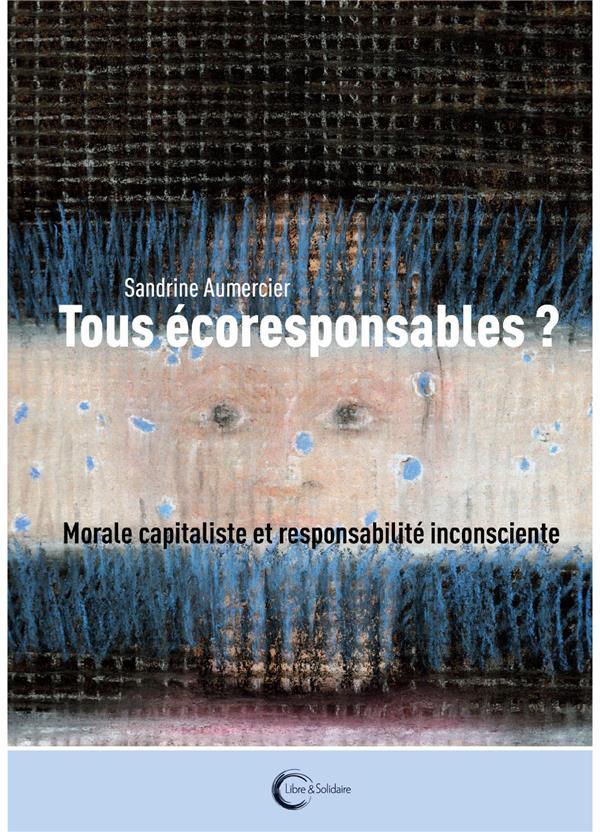 TOUS ECORESPONSABLES ? - INCONSCIENT ET RESPONSABILITE PLANETAIRE