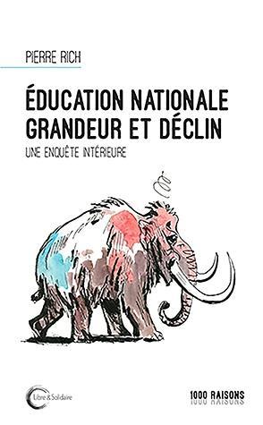 EDUCATION NATIONALE GRANDEUR ET DECLIN - UNE ENQUETE INTERIEURE