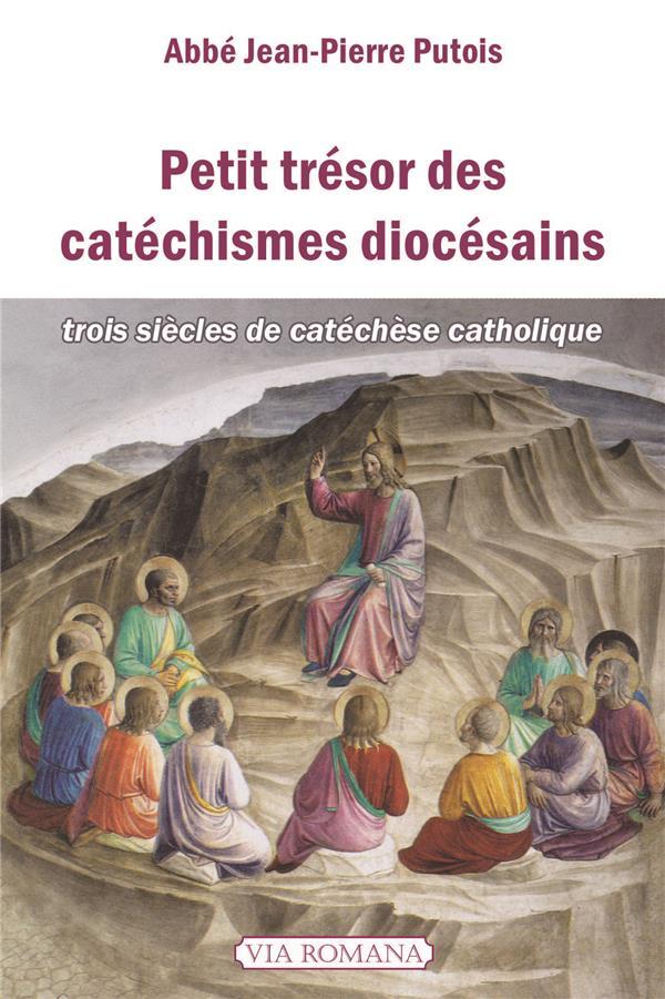 PETIT TRESOR DES CATECHISMES DIOCESAINS. TROIS SIECLES DE CATECHESE CATHOLIQUE
