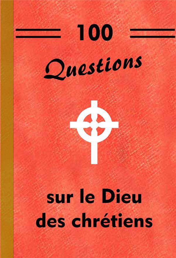100 QUESTIONS SUR LE DIEU DES CHRETIENS