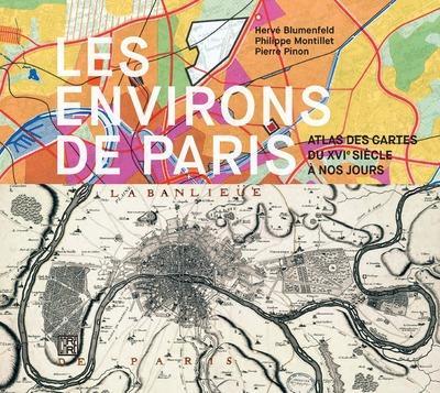 LES ENVIRONS DE PARIS - ATLAS DES CARTES DU XVIE SIECLE A NOS JOURS