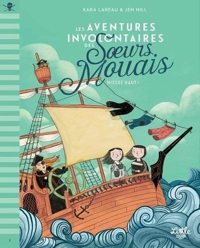LES AVENTURES INVOLONTAIRES DES SOEURS MOUAIS ? HISSEZ HAUT !