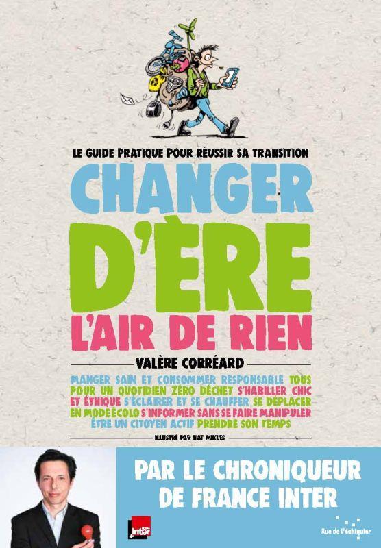 CHANGER D'ERE L'AIR DE RIEN - LE GUIDE PRATIQUE POUR REUSSIR