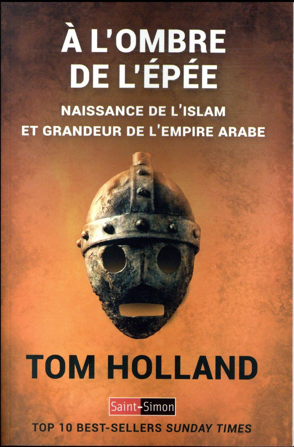 A L'OMBRE DE L'EPEE - NAISSANCE DE L'ISLAM ET GRANDEUR DE L'EMPIRE ARABE