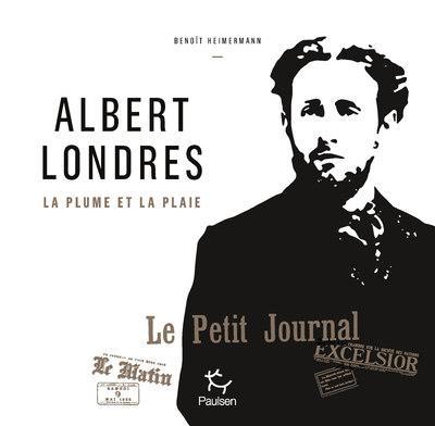 ALBERT LONDRES - LA PLUME ET LA PLAIE