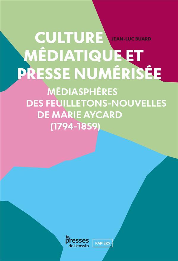 CULTURE MEDIATIQUE ET PRESSE NUMERISEE. MEDIASPHERE DES FEUILLETONS-N OUVELLES DE MARIE AYCARD (1794
