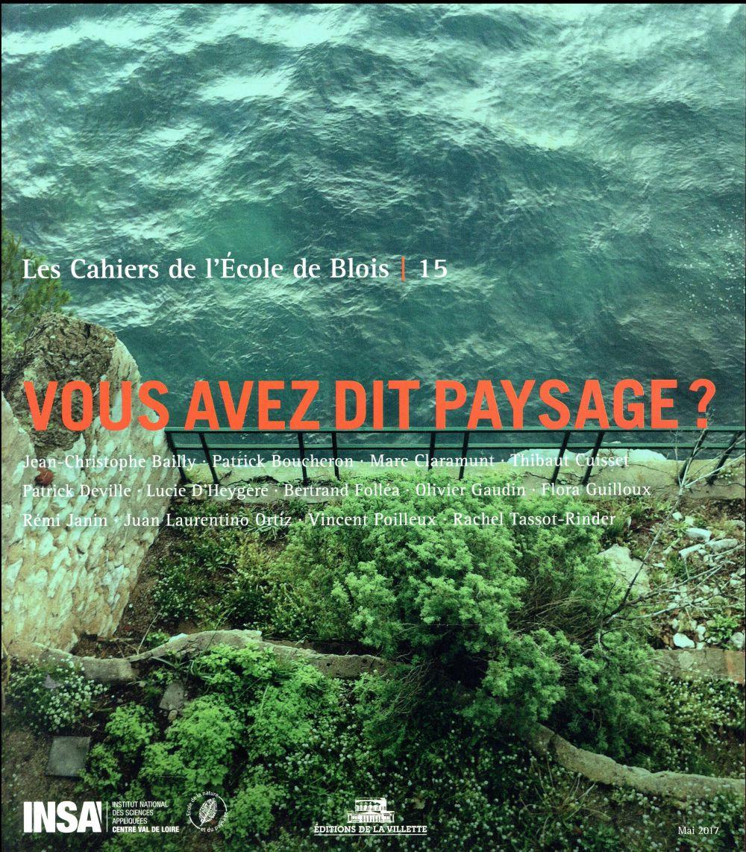 LES CAHIERS DE L'ECOLE DE BLOIS - NUMERO 15 VOUS AVEZ DIT PAYSAGE ? - VOLUME 15