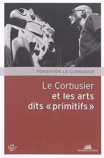 """LE CORBUSIER ET LES ARTS DITS """"PRIMITIFS"""""""